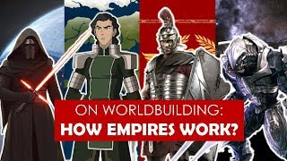 On Worldbuilding: How do Empires Work? [ Fire Nation l Roman l Mongols ] PART 1