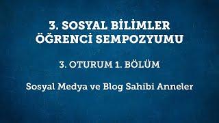 """3. Oturum: 2. Bölüm """"Sosyal Medya ve Blog Sahibi Anneler"""""""