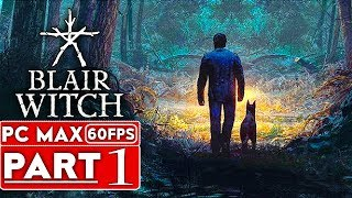 BLAIR WITCH Gameplay Walktнrough Part 1 [1080p HD 60FPS PC MAX SETTINGS] - No Commentary