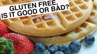 Gluten Free - A Good Idea?