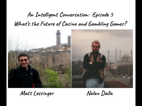 """An Intelligent Conversation: Episode 5 -- """"What is the Future of Casinos and Gambling?"""""""