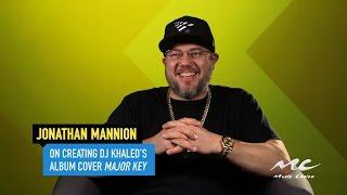 "Jonathan Mannion on Creating DJ Khaled's ""Major Key"" Cover Video"