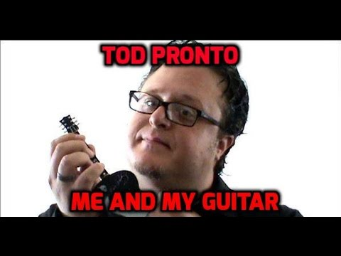 Me and My Guitar - Tod Pronto
