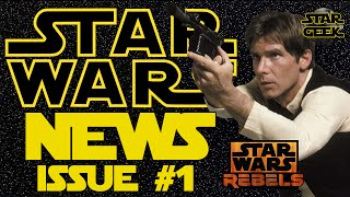 Star Wars NEWS - Han Solo Actors, REBELS, Oscars, & More - Issue #01 - Star Geek