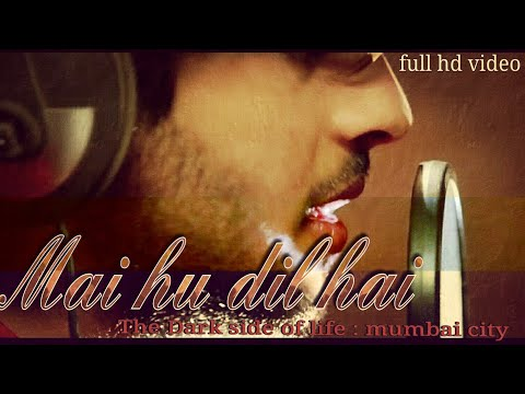 Me hu Dil hai aur awargi hai||  Awargi hain -the title track  || The Dark side of life : mumbai city