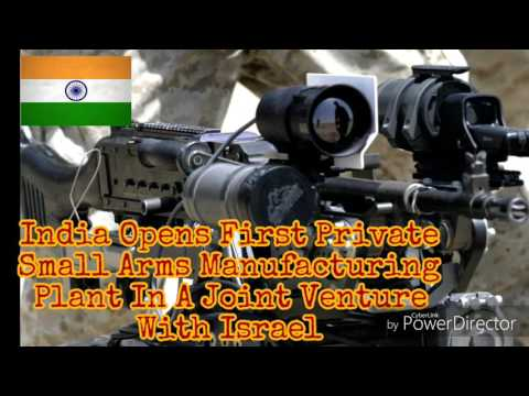 India Opens First Private Small Arms Manufacturing Plant In A Joint Venture With Israel