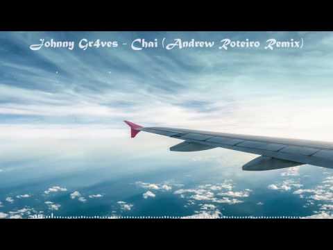 Johnny Gr4ves-Chai (Andrew Roteiro Remix)