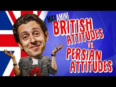 British Attitudes vs. Persian Attitudes - Max Amini