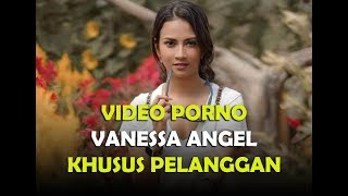 Video Porno Vanessa Angel Khusus Pelanggan