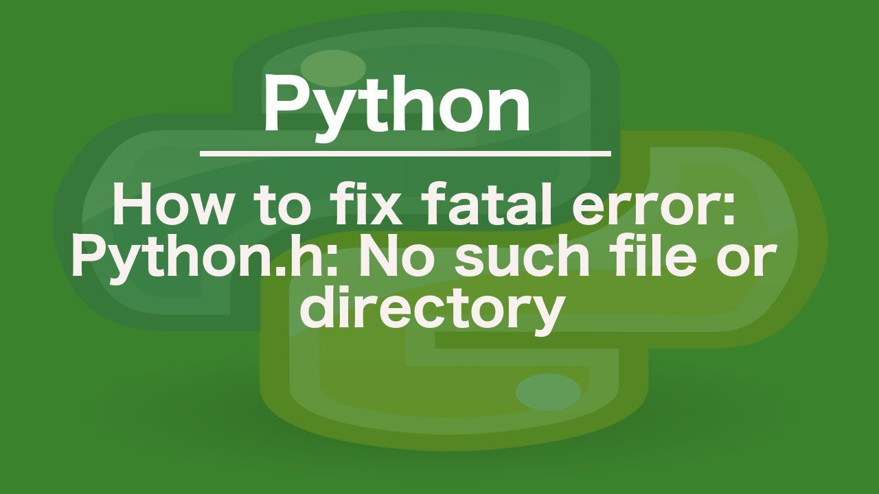 How to fix fatal error: Python.h: No such file or directory