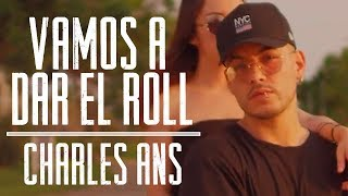 Vamos A Dar El Roll - Charles Ans (Official Video)