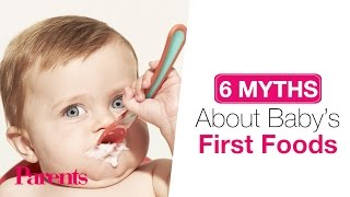 6 Myths About Babys First Foods | Parents