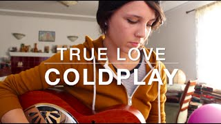 True Love - Coldplay (cover) by Isabeau