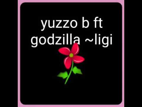 Yuzzo b ft godzilla ~ ligi new song