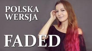 FADED - Alan Walker POLSKA WERSJA | POLISH VERSION by Kasia Staszewska