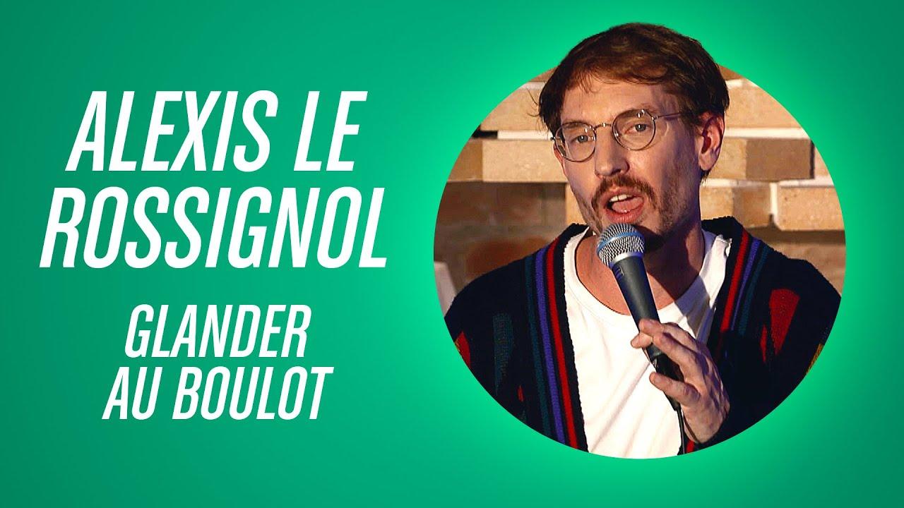 ALEXIS LE ROSSIGNOL - GLANDER AU BOULOT