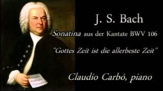 J. S. Bach: Gottes Zeit ist die allerbeste Zeit BWV 106, 1. Sonatina. Claudio Carbó, piano