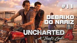 UNCHARTED 4 - Debaixo do Nariz - Capítulo 11 - História - Gameplay em Português PT-BR