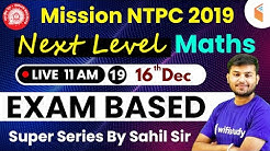 11:00 AM - Mission RRB NTPC 2019 | Next Level Maths Super Session by Sahil Sir | Day #19