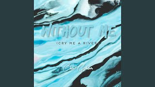 Without Me (Cry Me a River)