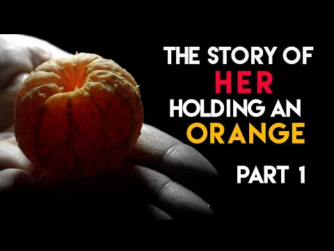 """""""The Story of Her Holding an Orange"""" by Inaaace [Creepypasta]"""