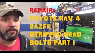 Toyota Rav4 2AZFE Stripped Head Bolt Repair Part I