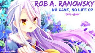 no-game-no-life-op-op-guitar-cover-by-rob-a-ranowsky