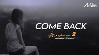 Come Back Again Mashup | AB Ambients Chillout | Heartbreak Feelings Mashup 2021