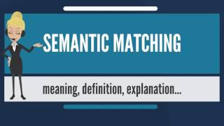 What is SEMANTIC MATCHING? What does SEMANTIC MATCHING mean? SEMANTIC MATCHING meaning
