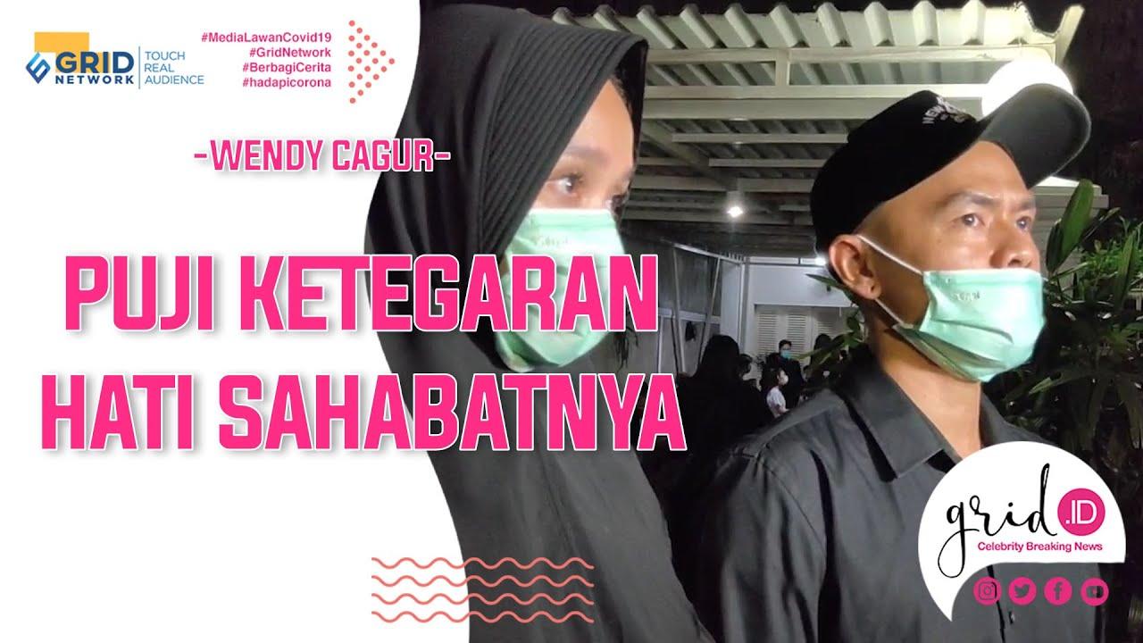 Wendy Cagur Puji Ketegaran Hati Sahabatnya Pasca Ayahnya ...