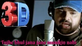 Tujhe Bhul Jana Jana Mumkin Nahi || Himesh Reshammiya || 3D Song || hindi 3d punjabi songs