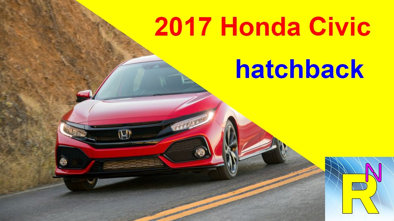 Car Review 2017 Honda Civic Hatchback Read Newspaper Tv