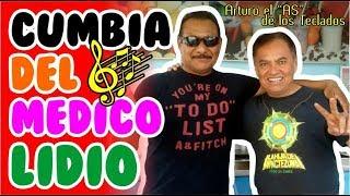 Cumbia del Médico Lidio - Arturo el AS de los Teclados CD. MANTE