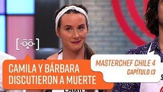 Camila y Bárbara discutieron a muerte   MasterChef Chile 4   Capítulo 13