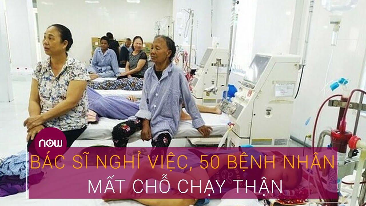Bác sĩ nghỉ việc, 50 bệnh nhân mất chỗ chạy thận   VTC Now