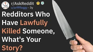 Redditors Who Have Lawfully Killed Someone, What's Your Story? (AskReddit)