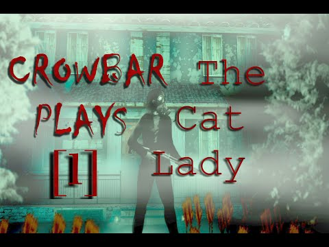 """Let's Play """"The Cat Lady"""" with Crowbar - [1] - The End is the Beginning"""