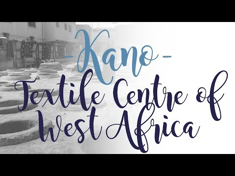 Kano - Textile Centre of West Africa