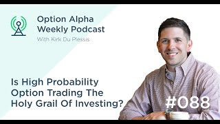 Is High Probability Option Trading The Holy Grail Of Investing? - Show #088
