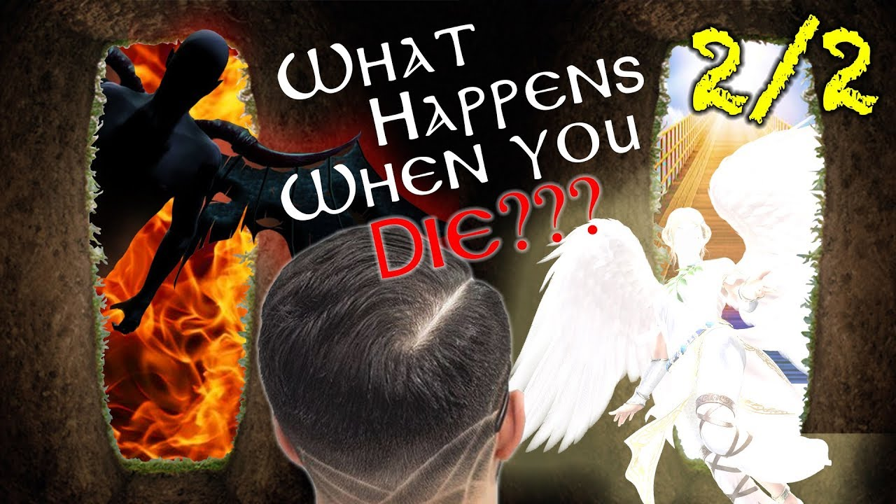 WHAT HAPPENS WHEN YOU DIE? Heaven? Hell? Sleep? 2/2
