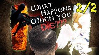 WHAT HAPPENS WHEN YOU DIE? Heaven? Hell? Sleep? 2/2