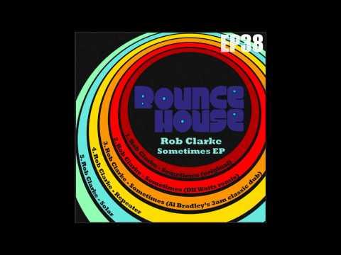 Rob Clarke   Sometimes DK Watts remix