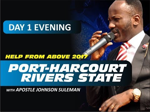 HELP FROM ABOVE 2017 PORT HARCOURT Day 1 Evening  With  - Apostle Johnson Suleman