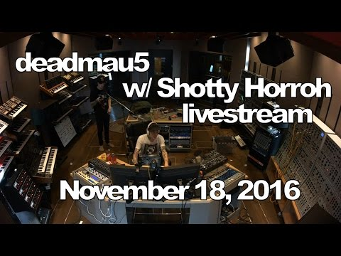 Deadmau5 livestream - November 18, 2016 [11/18/2016] (w/ Shotty Horroh)