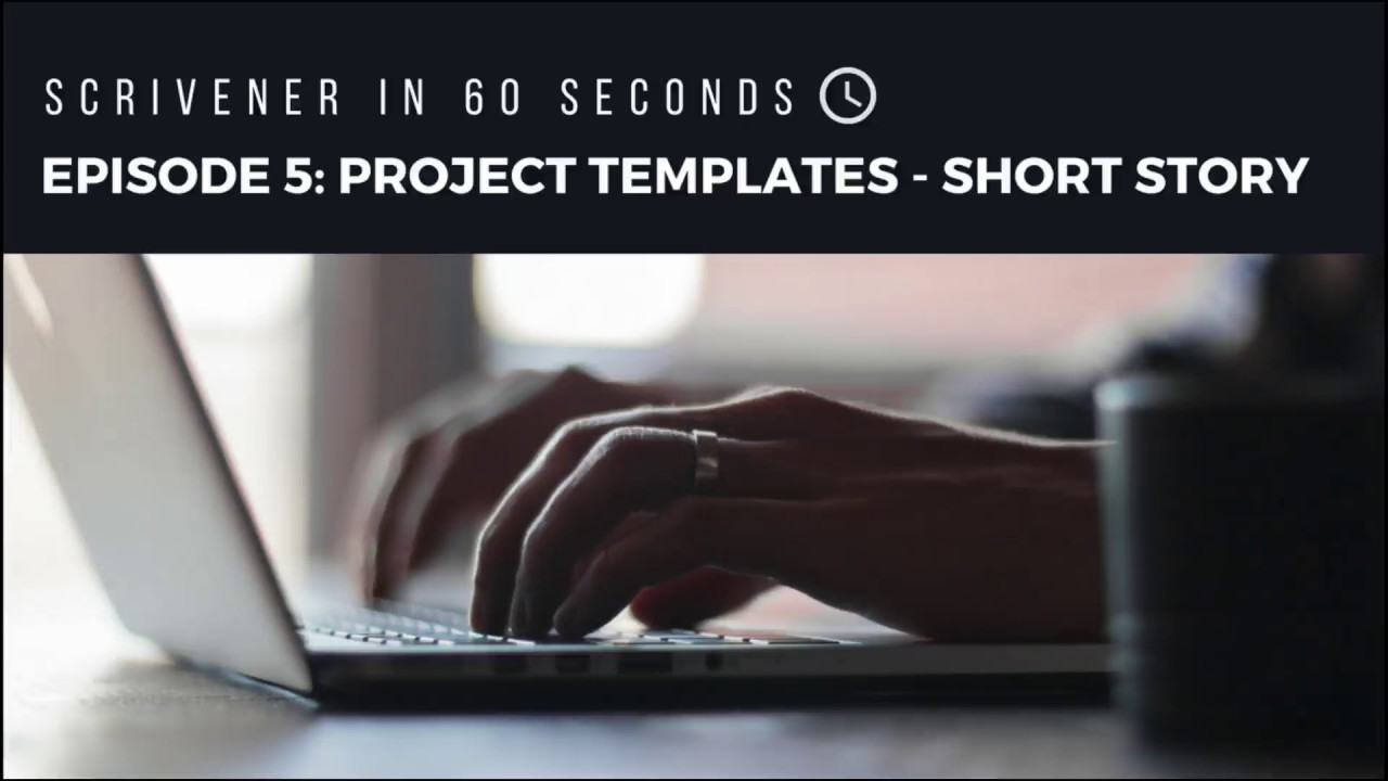 Scrivener In 60 Seconds Episode 5 Short Story Project Template