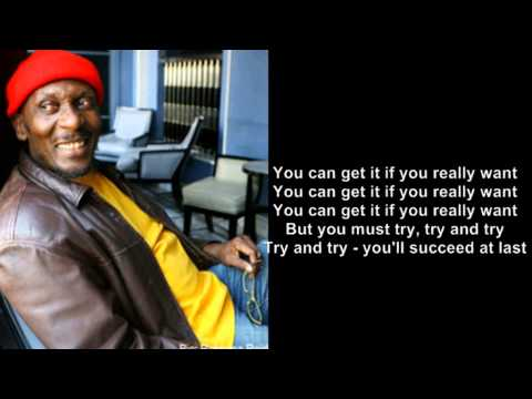 You can get it if you really want - Jimmy Cliff