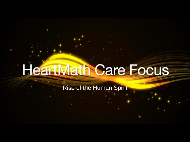 HeartMath Care Focus – Rise of the Human Spirit