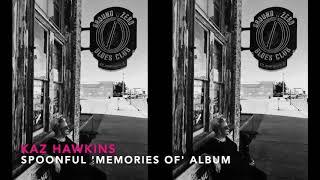 Kaz Hawkins - Spoonful (Memories Of Album)