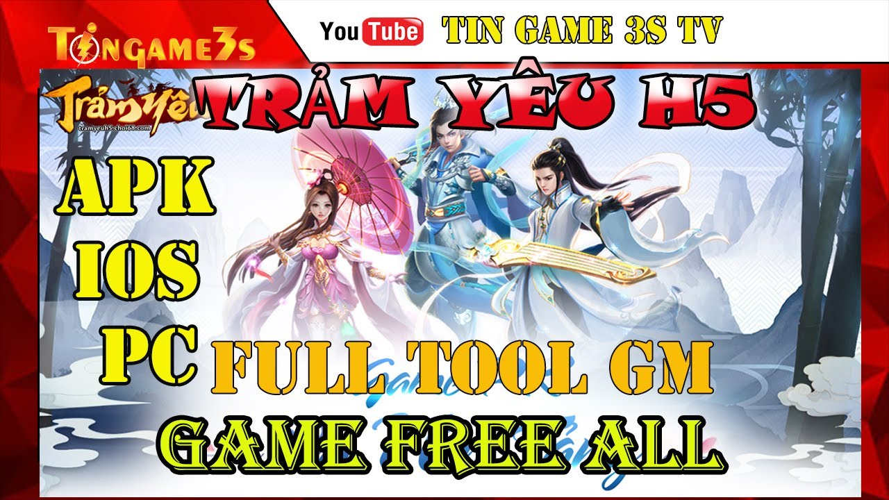 Game Mobile Free ALL | Trảm Yêu H5 Full Tool GM KNB FULL VIP |  Game APK IOS Private| Tingame3s