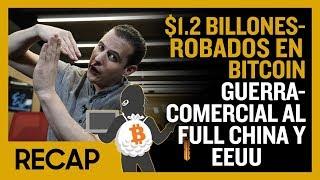 $1.2 Billones robados en Bitcoin - Guerra comercial al full China y EEUU